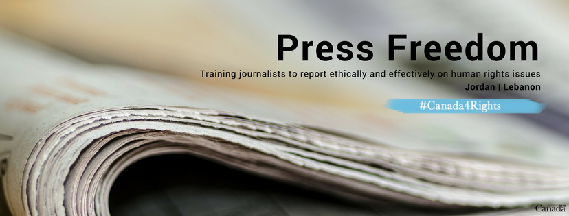 Press Freedom – Training journalists to report ethically and effictively on human rights issues. Jordan, Lebanon; #Canada4Rights