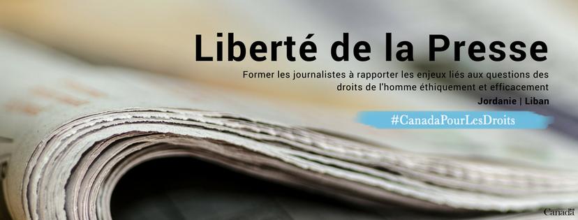 Liberté de la Presse – Former les journalistes à rapporter les enjeux liés aux questions des droits de l'homme éthiquement et efficacement. Jordanie, Liban; #CanadaPourLesDroits